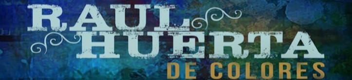 Raul Huerta – DE COLORES